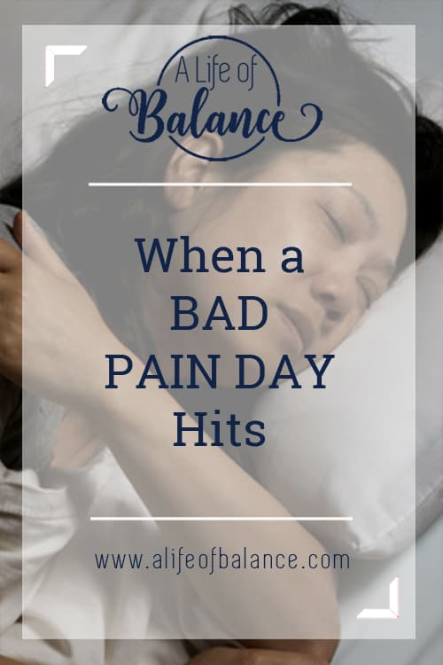 picture of woman sleeping with article title - When a Bad Pain Day Hits www.alifeofbalance.com