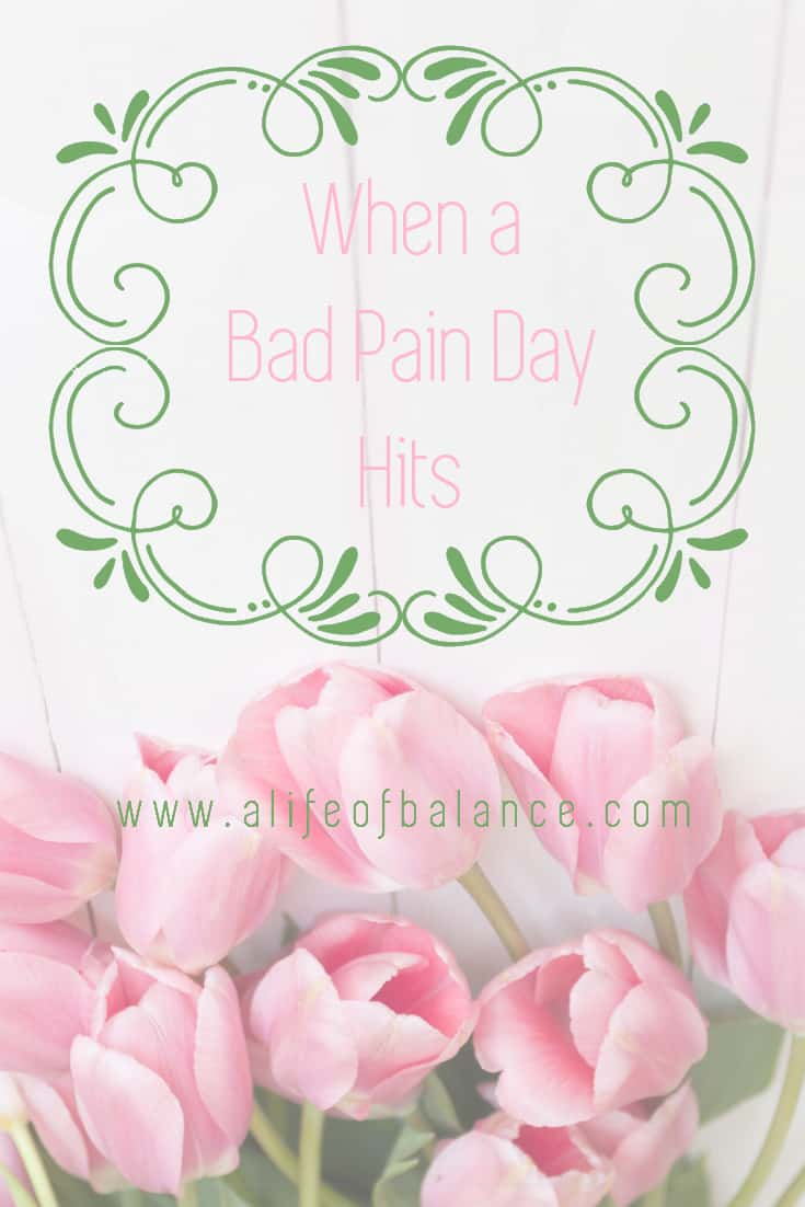 Graphic with pink tulips and article title - When a Bad Pain Day Hits www.alifeofbalance.com