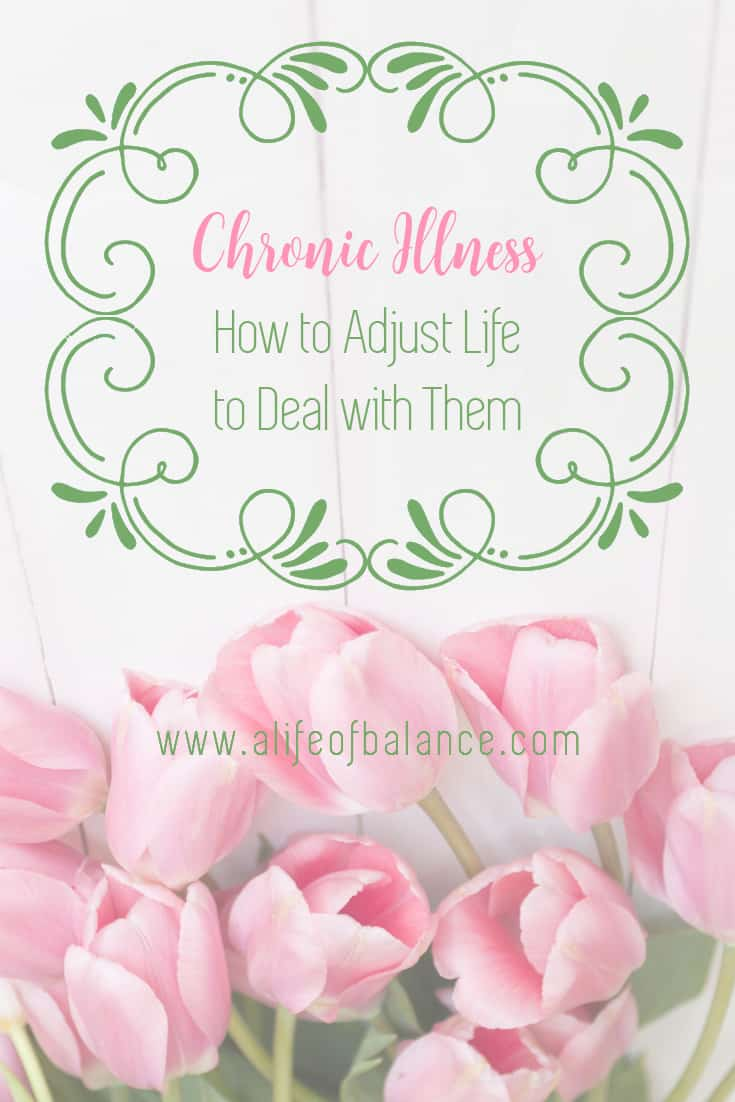 pink tulips with article title - Chronic Illness: How to Adjust Life to Deal with Them www.alifeofbalance.com