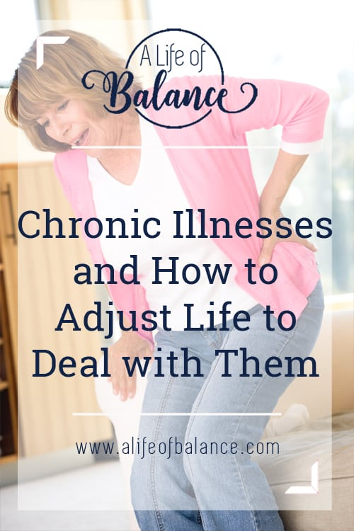 woman rising from a chair holding her back with a pained look on her face with article title - Chronic Illness and How to Adjust Life to Deal with Them www.alifeofbalance.com