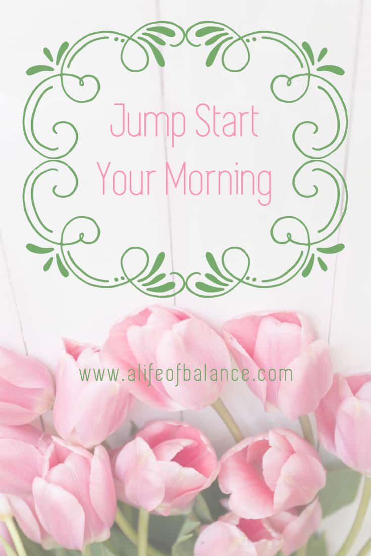Jump Start Your Morning   Organization   Life   Balance