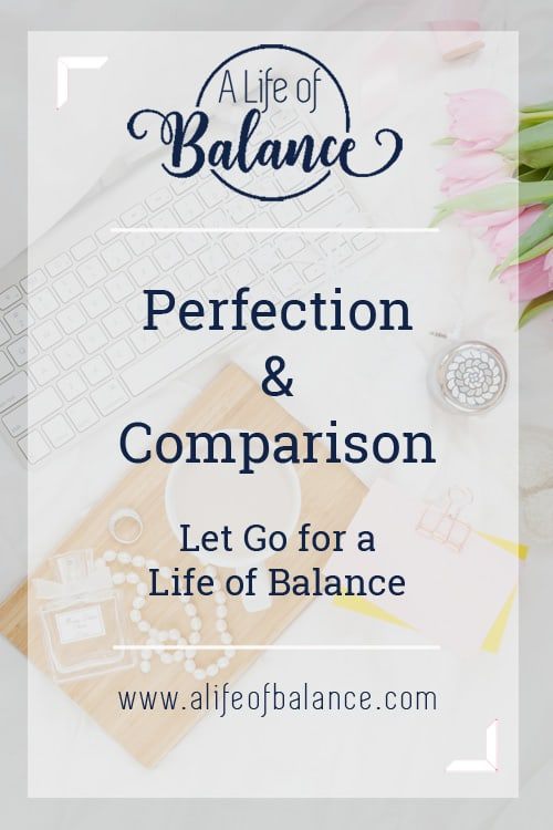 Perfection & Comparison. We all strive for perfection and compare ourselves to others. Some do it worse than others. But I am convinced that we all do it at some point. We need to let go of these unrealistic standards and instead reach for a more balanced life. #notperfection #nocomparison #balancedlife