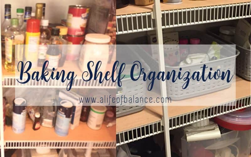before and after shots of baking shelf in pantry with article title - Baking Shelf Organization www.alifeofbalance.com
