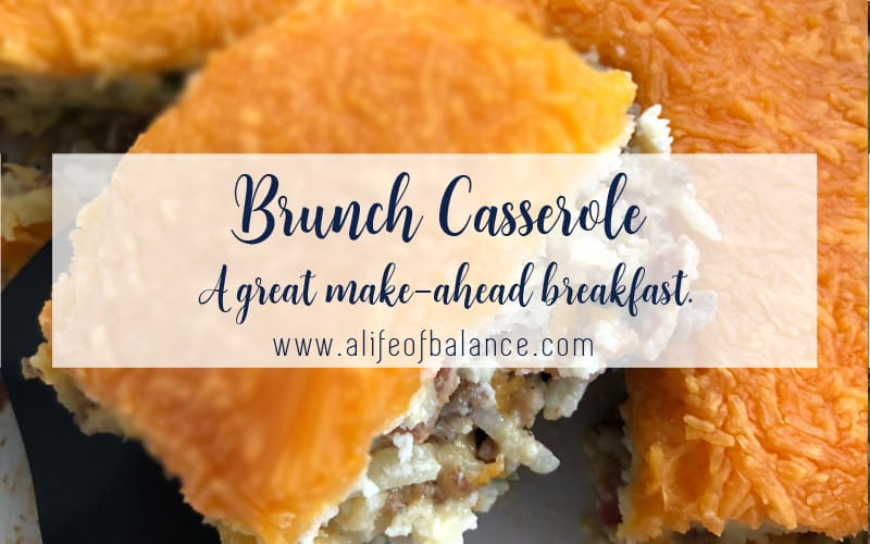 Brunch Casserole with article title - Brunch Casserole A great make-ahead breakfast www.alifeofbalance.com
