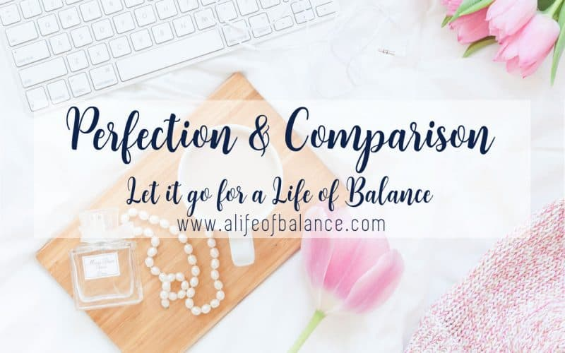 Graphic with keyboard, tulips, pearls, cologne bottle and coffee in cup with article title - Perfection & Comparison Let Go for a Life of Balance www.alifeofbalance.com