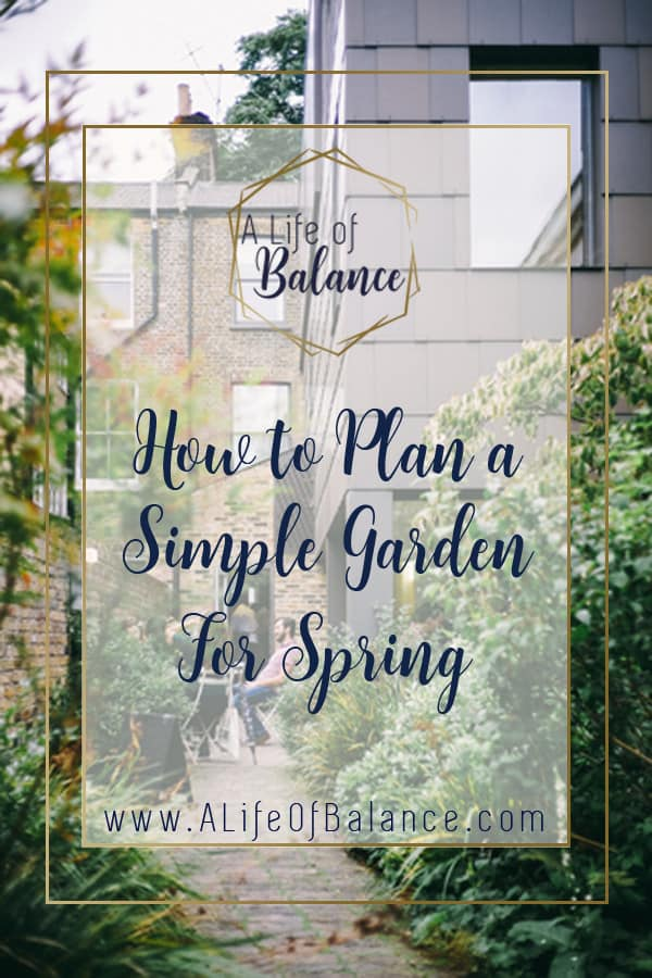"""There is something special about getting in touch with the soil. For some though, the thought of coping with their garden can be overwhelming. However, there are ways to simplify your garden so that you can gain the benefits and minimize the work. In this post How to Plan a Simple Garden for Spring I will give you some tips to help you enjoy your garden and not get overwhelmed with the work. """"How to Plan a Simple Garden for Spring"""" www.alifeofbalance.com"""