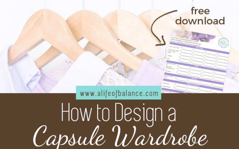 How to Design a Capsule Wardrobe - www.alifeofbalance.com