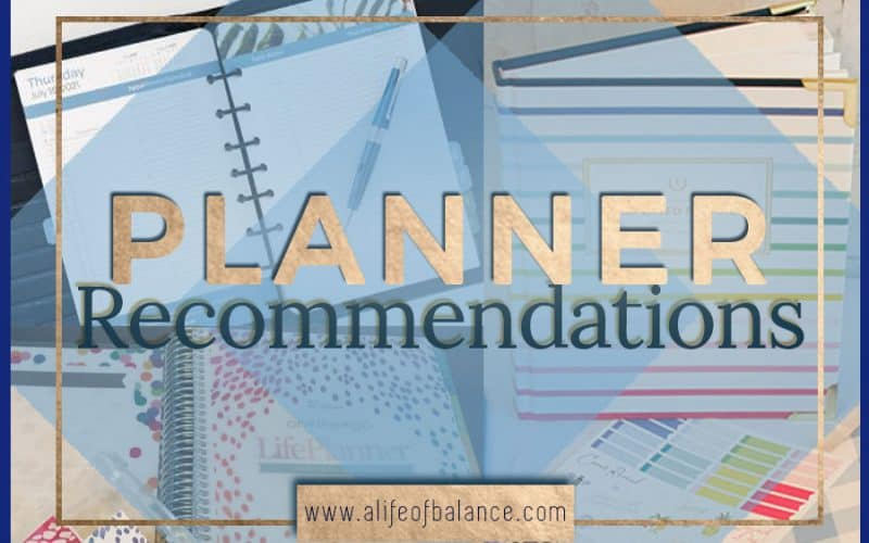 graphic of several planner options and article title - Planner Recommendations www.alifeofbalance.com